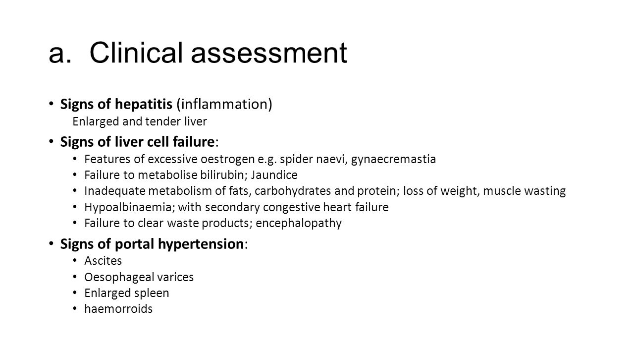 a. Clinical assessment Signs of hepatitis (inflammation)
