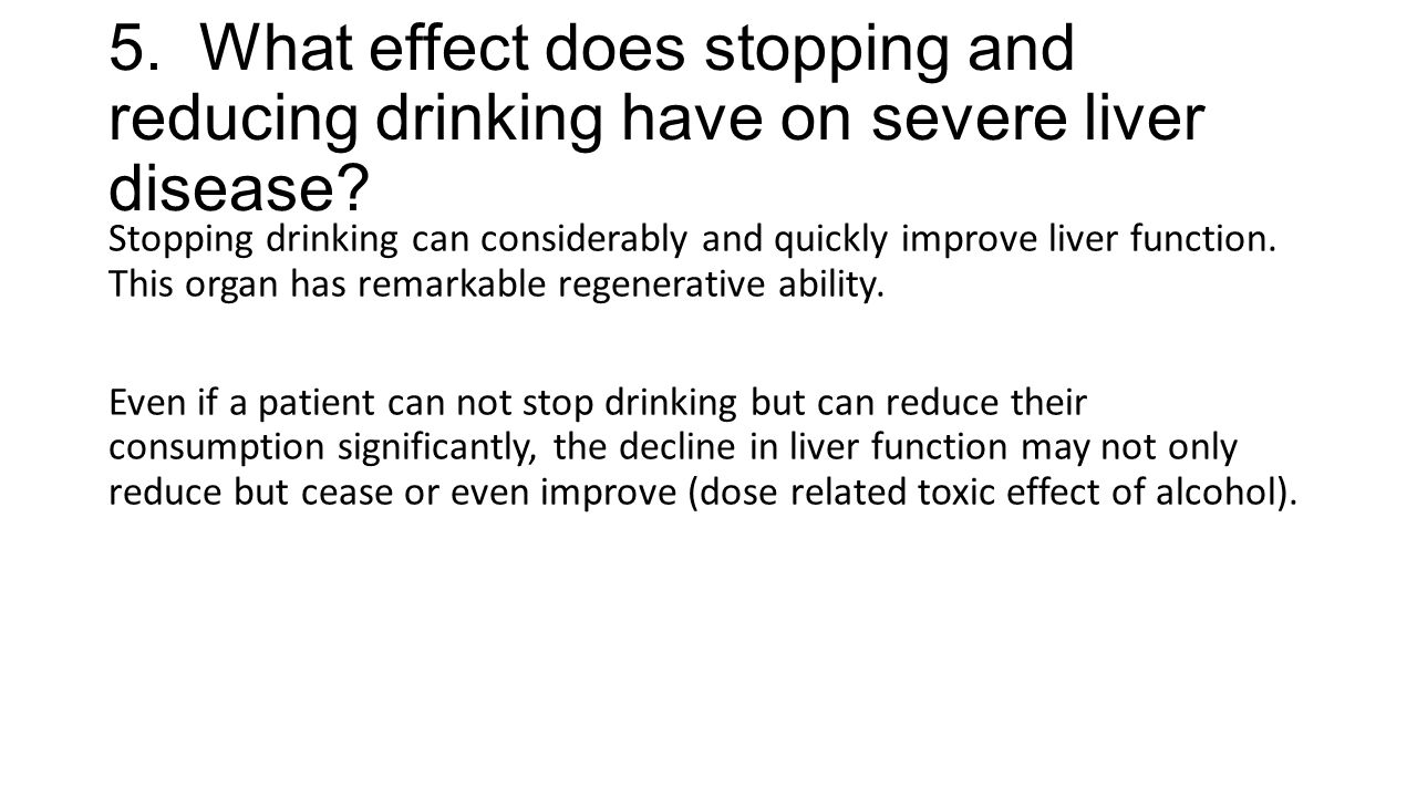 5. What effect does stopping and reducing drinking have on severe liver disease