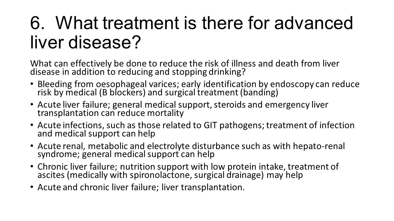 6. What treatment is there for advanced liver disease