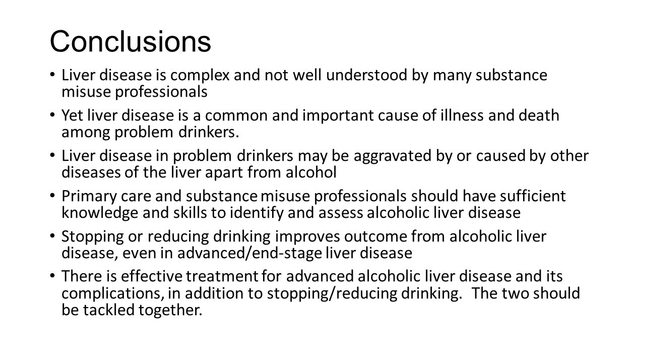 Conclusions Liver disease is complex and not well understood by many substance misuse professionals.