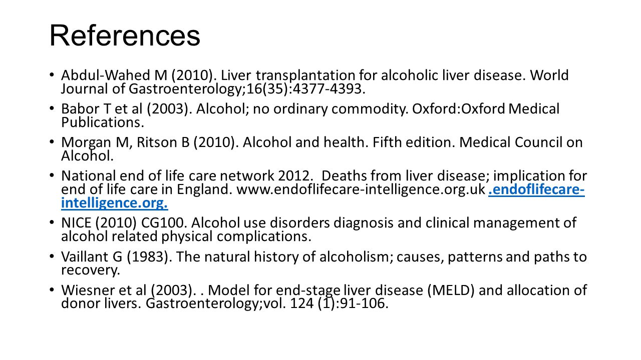 References Abdul-Wahed M (2010). Liver transplantation for alcoholic liver disease. World Journal of Gastroenterology;16(35):4377-4393.