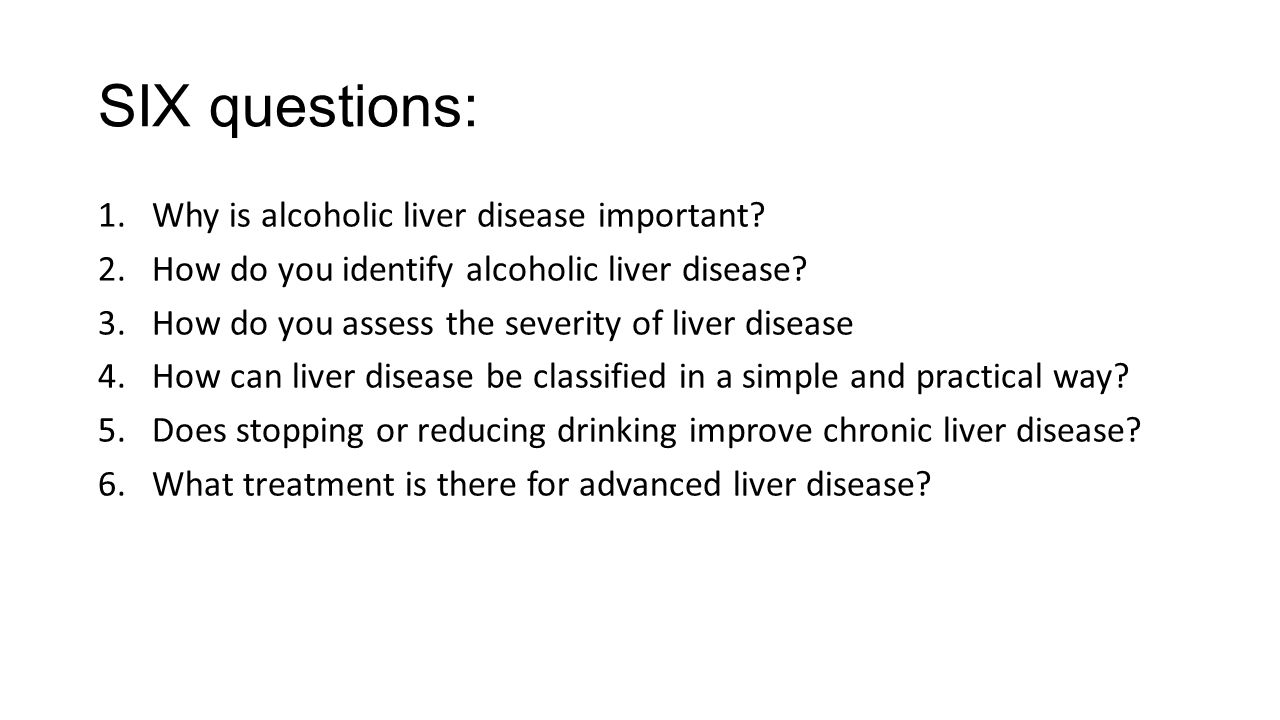 SIX questions: Why is alcoholic liver disease important