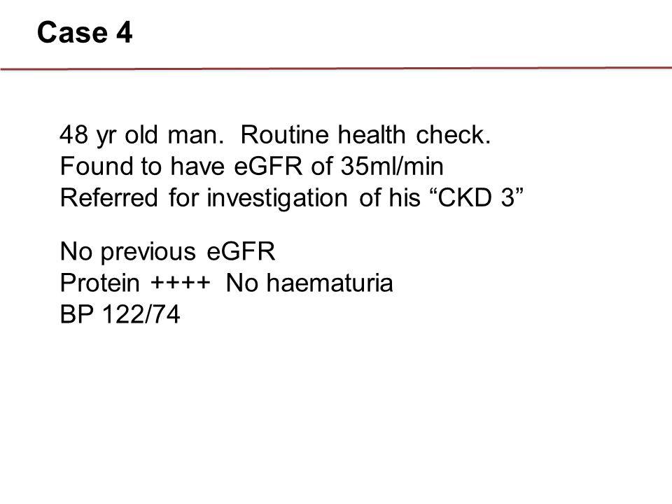 Case 4 48 yr old man. Routine health check.