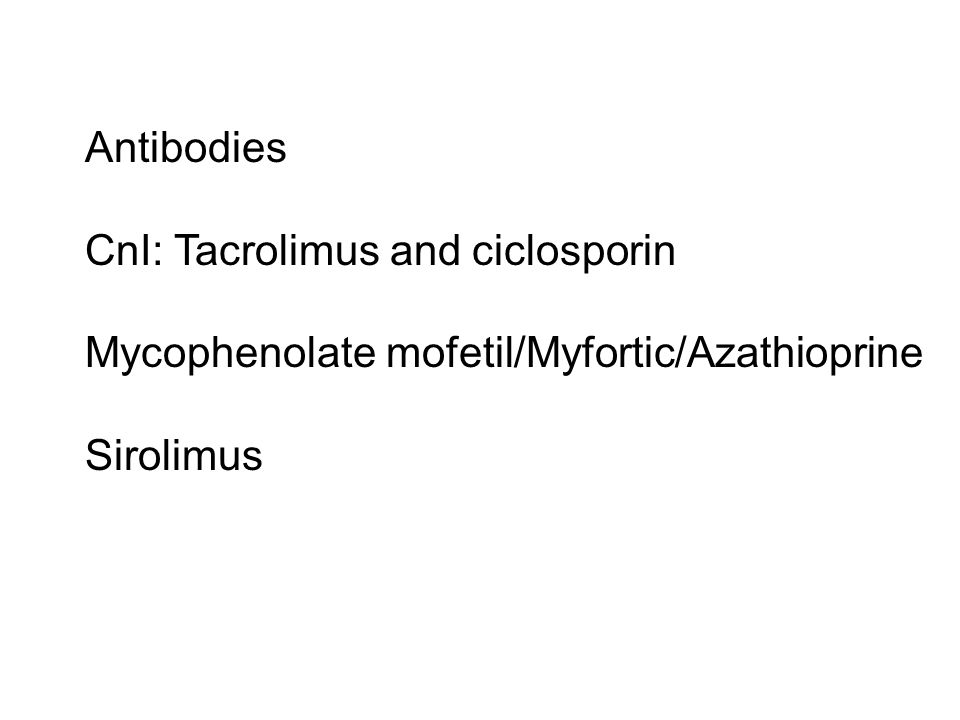 Antibodies CnI: Tacrolimus and ciclosporin Mycophenolate mofetil/Myfortic/Azathioprine Sirolimus