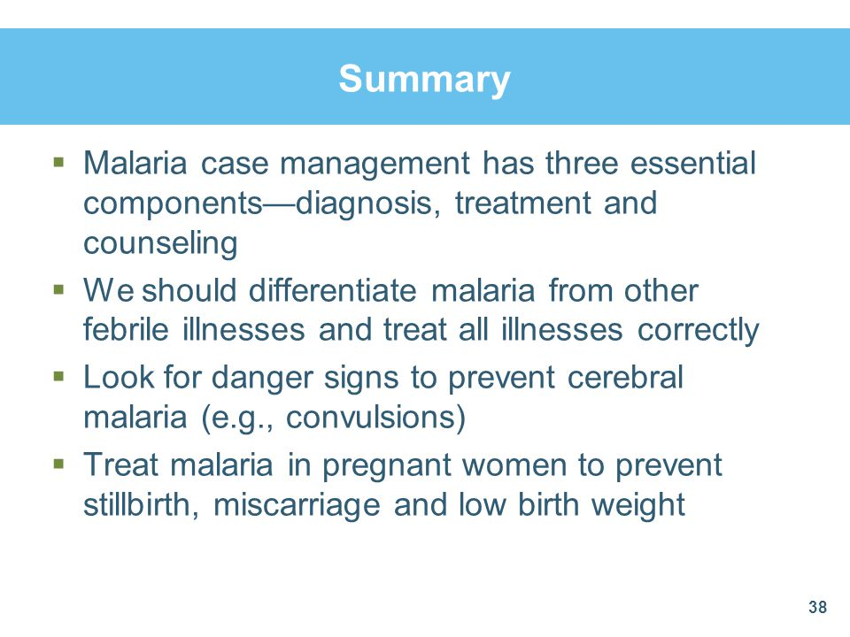 Summary Malaria case management has three essential components—diagnosis, treatment and counseling.