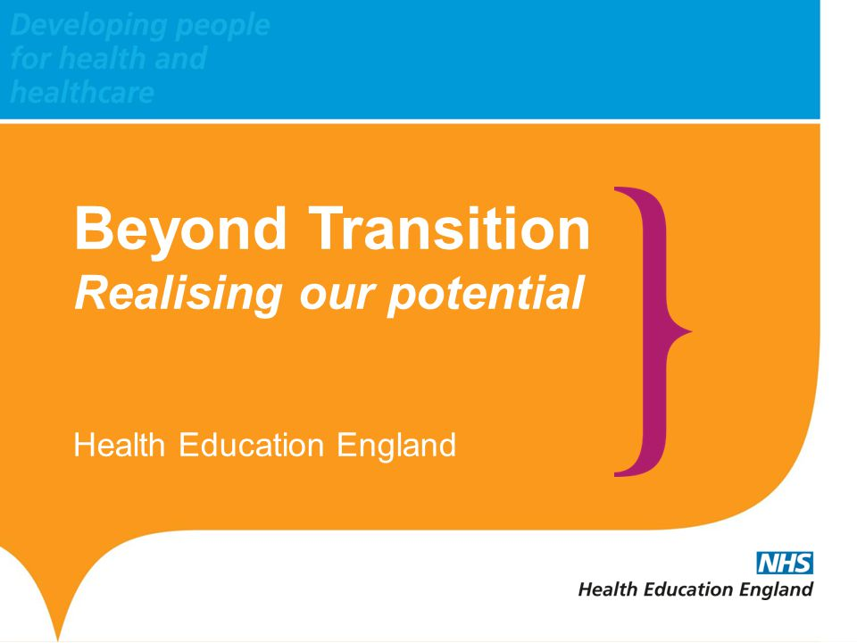 Beyond Transition Realising our potential Health Education England