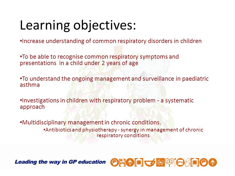 Learning objectives: Increase understanding of common respiratory disorders in children.