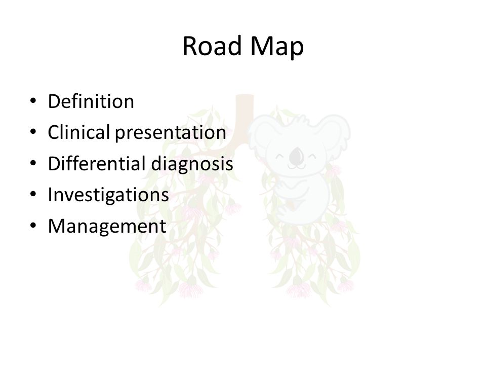 Road Map Definition Clinical presentation Differential diagnosis