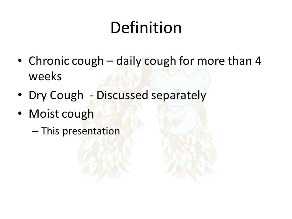 Definition Chronic cough – daily cough for more than 4 weeks