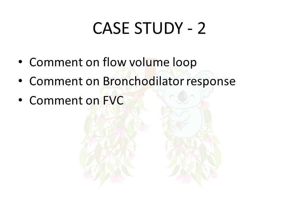CASE STUDY - 2 Comment on flow volume loop