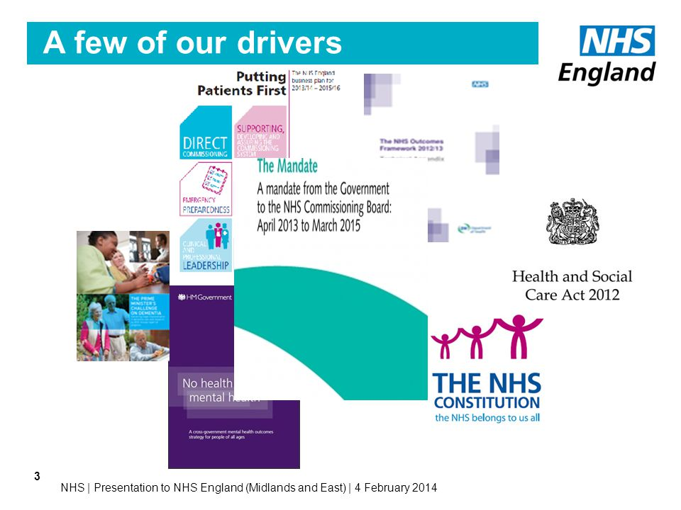 A few of our drivers NHS | Presentation to NHS England (Midlands and East) | 4 February 2014
