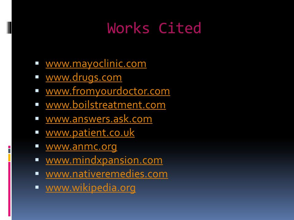 Works Cited www.mayoclinic.com www.drugs.com www.fromyourdoctor.com