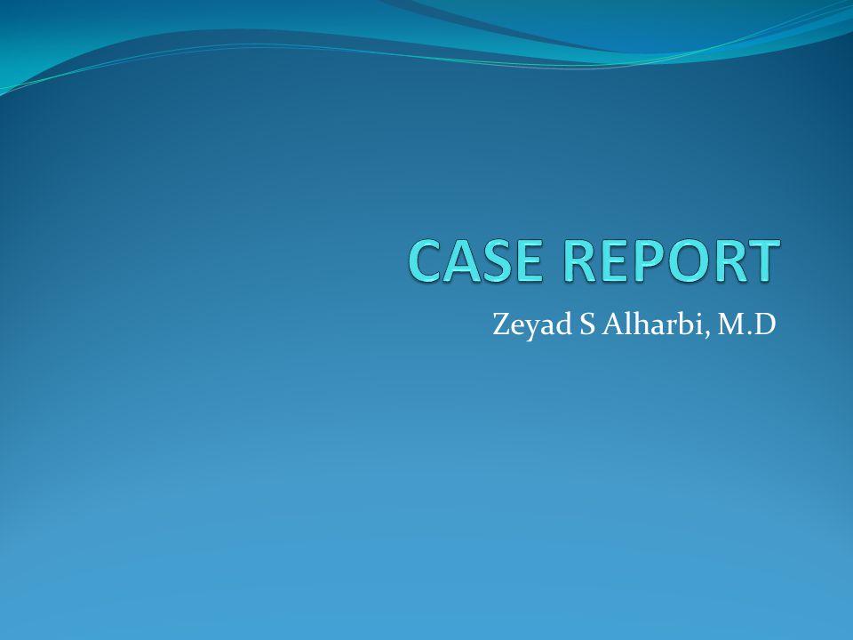 CASE REPORT Zeyad S Alharbi, M.D