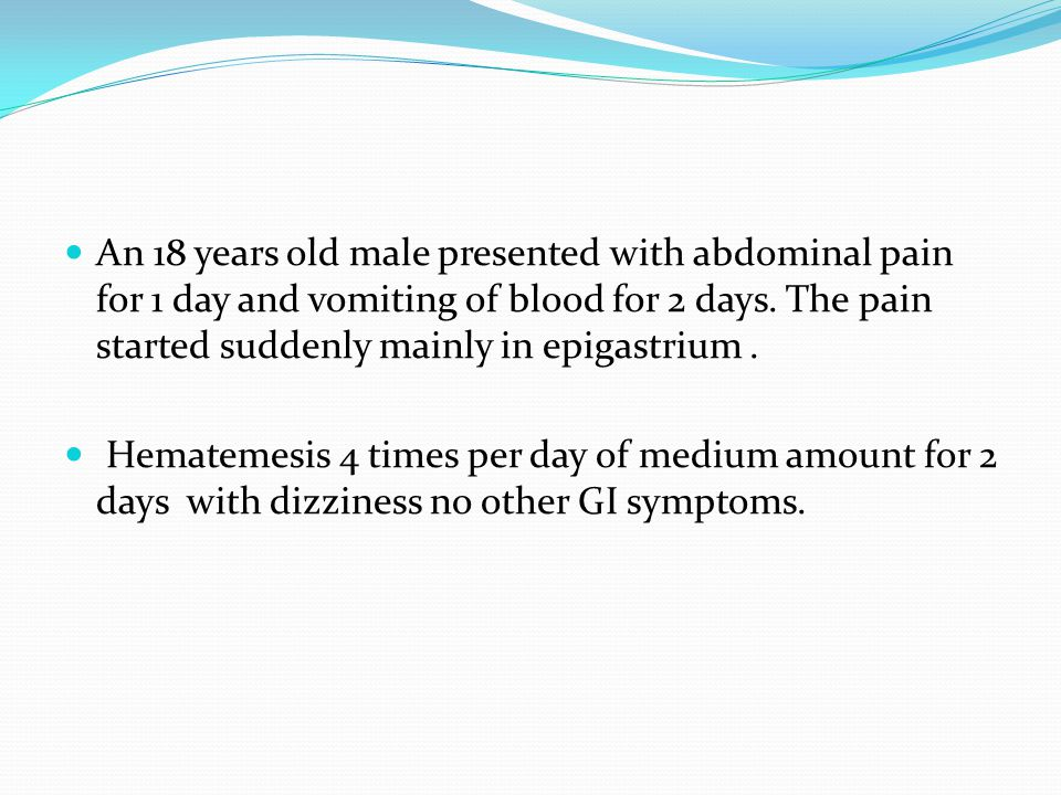 An 18 years old male presented with abdominal pain for 1 day and vomiting of blood for 2 days. The pain started suddenly mainly in epigastrium .