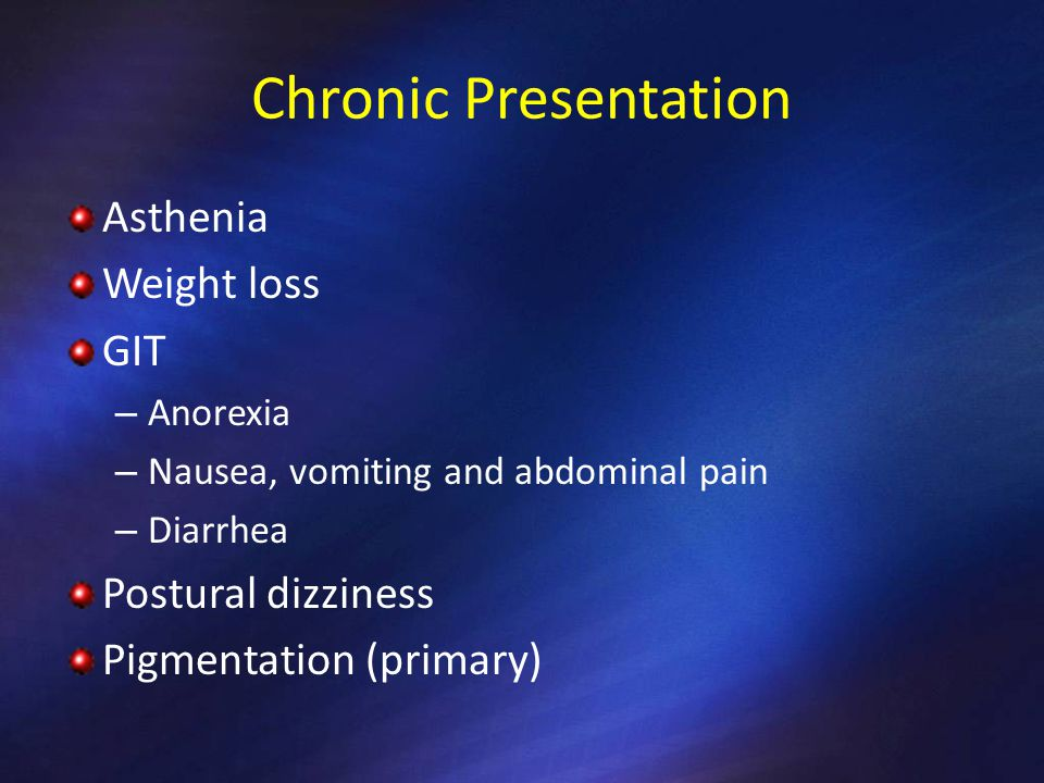 Chronic Presentation Asthenia Weight loss GIT Postural dizziness