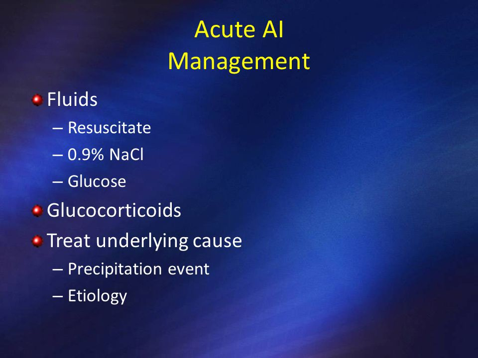 Acute AI Management Fluids Glucocorticoids Treat underlying cause