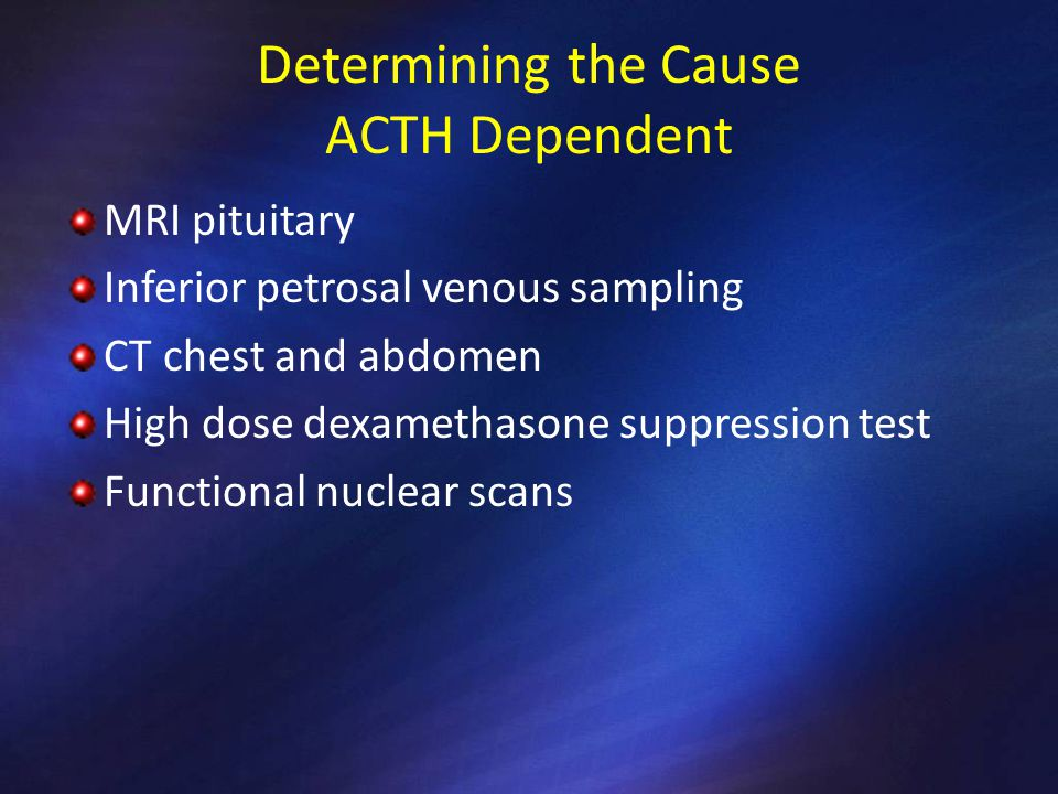 Determining the Cause ACTH Dependent