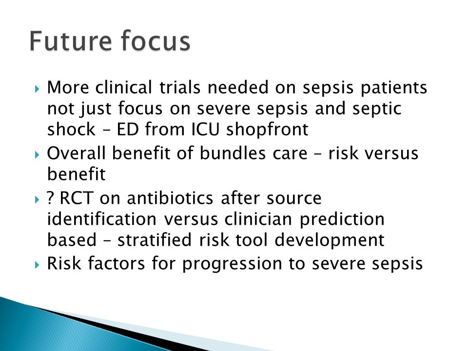 Future focus More clinical trials needed on sepsis patients not just focus on severe sepsis and septic shock – ED from ICU shopfront.
