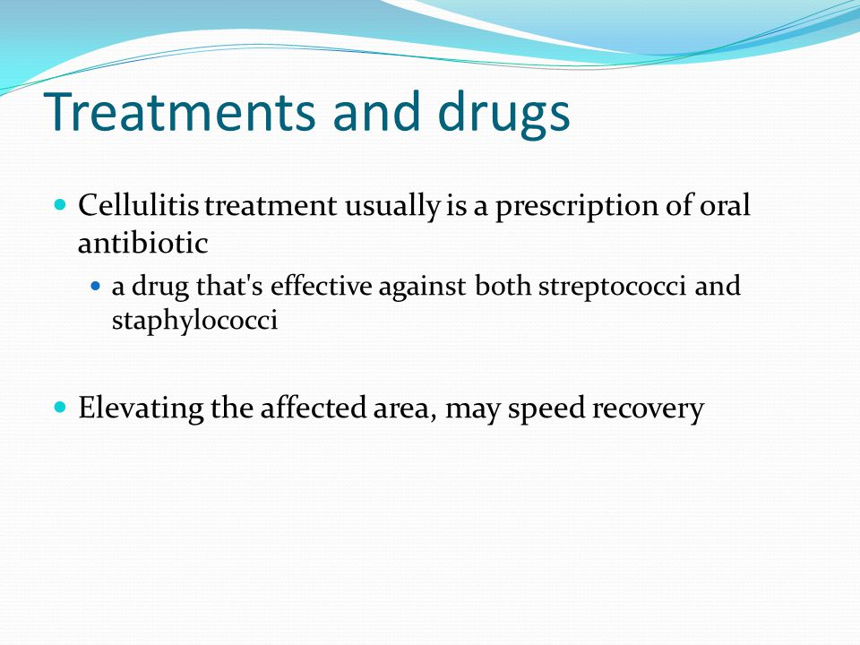 Treatments and drugs Cellulitis treatment usually is a prescription of oral antibiotic.