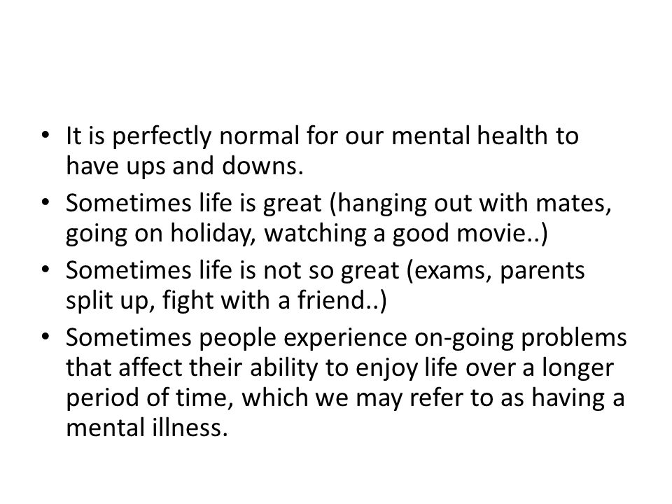 It is perfectly normal for our mental health to have ups and downs.