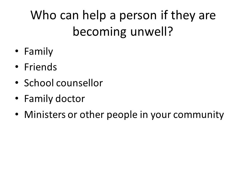 Who can help a person if they are becoming unwell