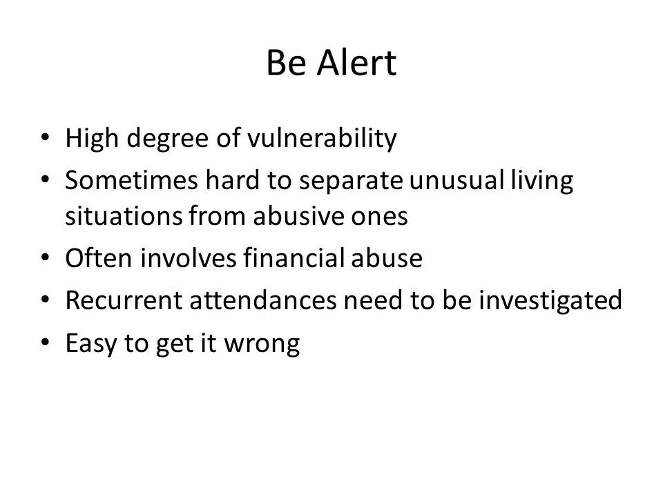 Be Alert High degree of vulnerability