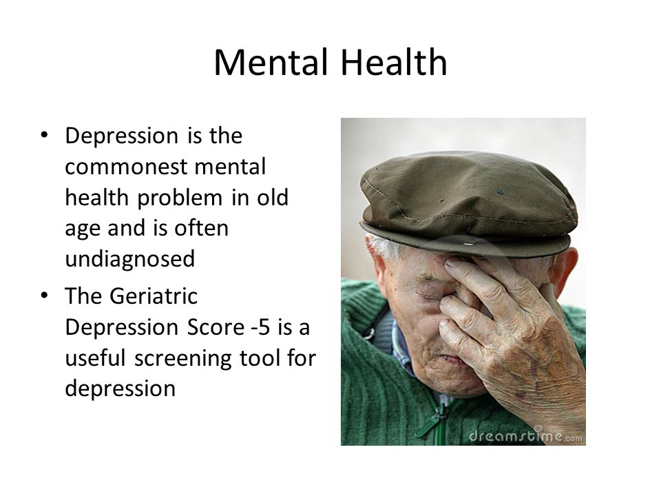 Mental Health Depression is the commonest mental health problem in old age and is often undiagnosed.