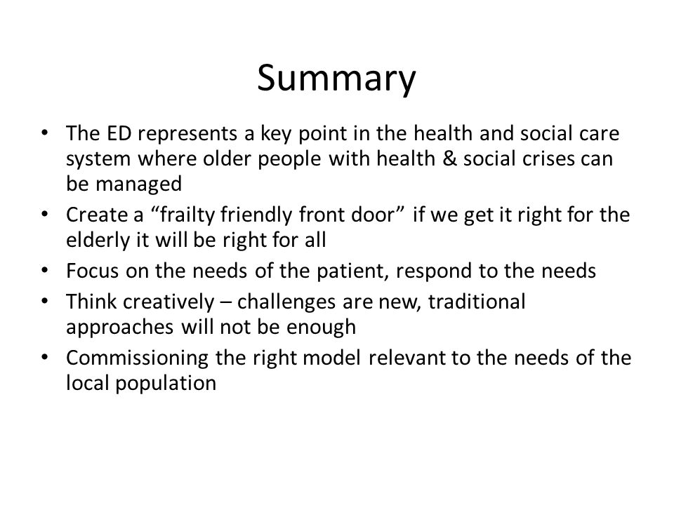 Summary The ED represents a key point in the health and social care system where older people with health & social crises can be managed.
