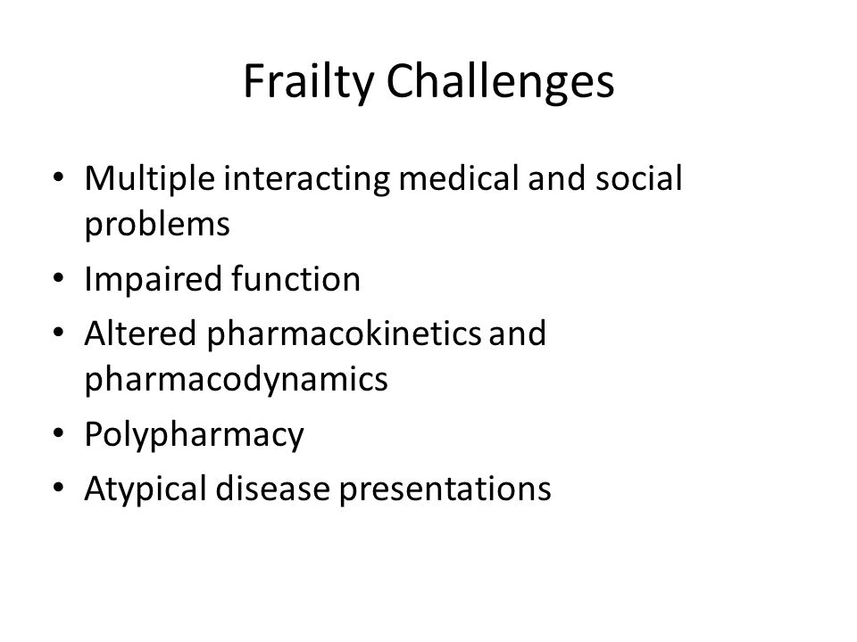 Frailty Challenges Multiple interacting medical and social problems