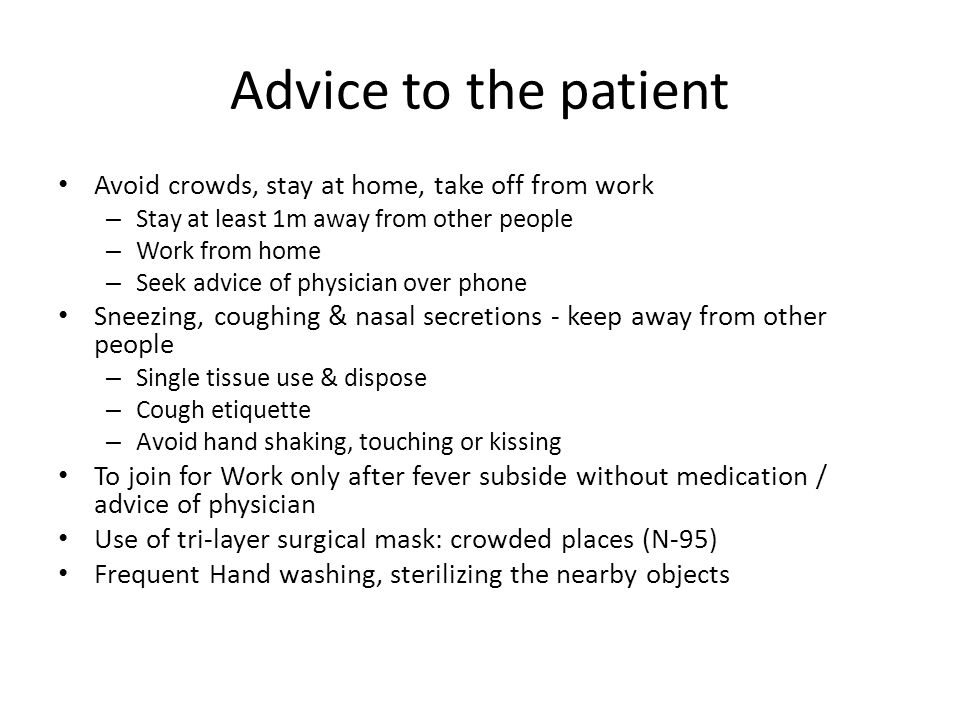 Advice to the patient Avoid crowds, stay at home, take off from work