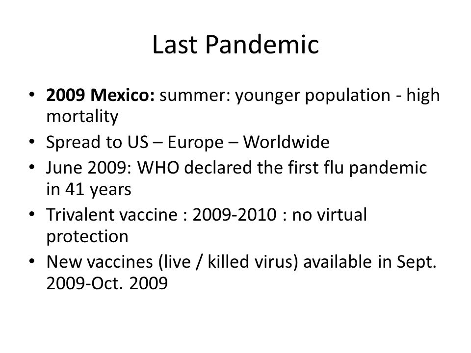 Last Pandemic 2009 Mexico: summer: younger population - high mortality