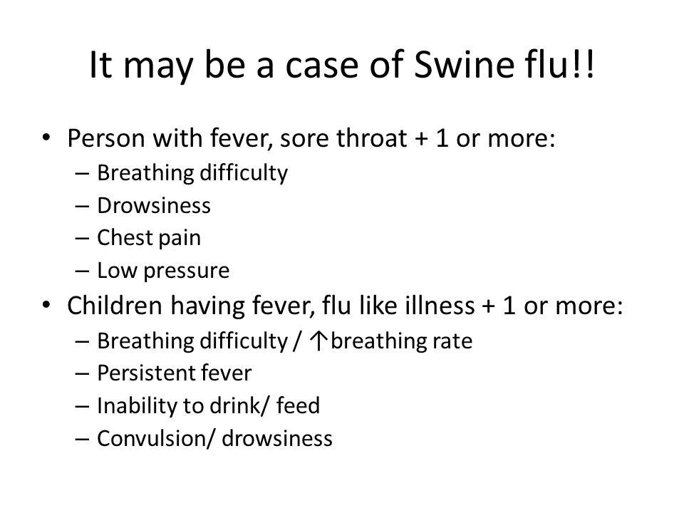 It may be a case of Swine flu!!