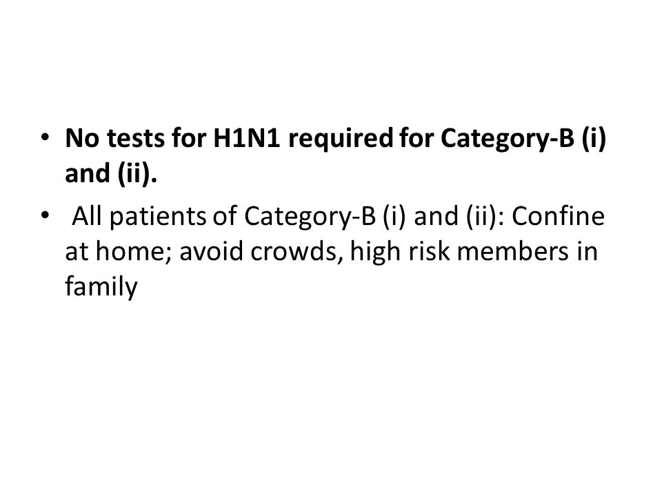 No tests for H1N1 required for Category-B (i) and (ii).
