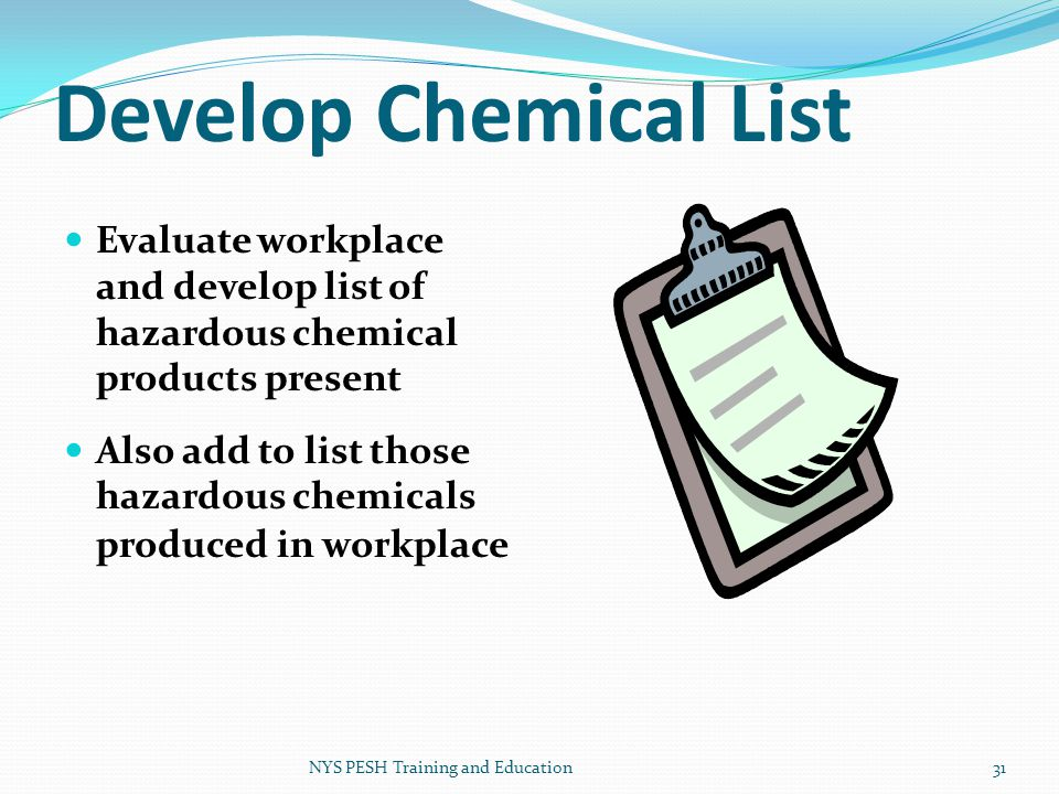 Develop Chemical List Evaluate workplace and develop list of hazardous chemical products present.