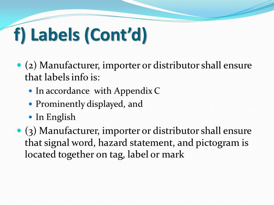 f) Labels (Cont'd) (2) Manufacturer, importer or distributor shall ensure that labels info is: In accordance with Appendix C.