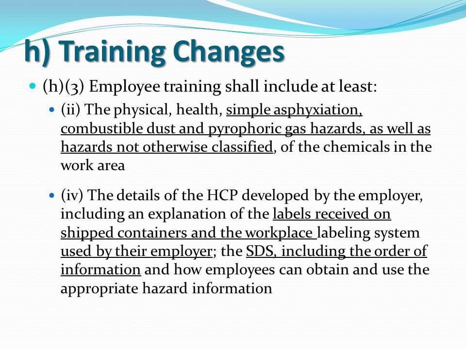 h) Training Changes (h)(3) Employee training shall include at least: