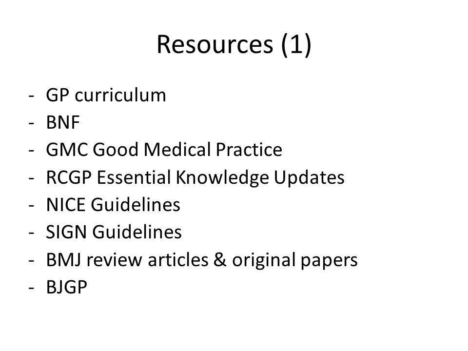 Resources (1) GP curriculum BNF GMC Good Medical Practice