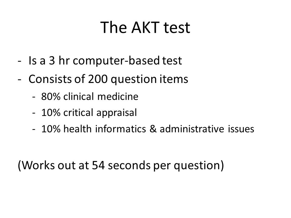The AKT test Is a 3 hr computer-based test
