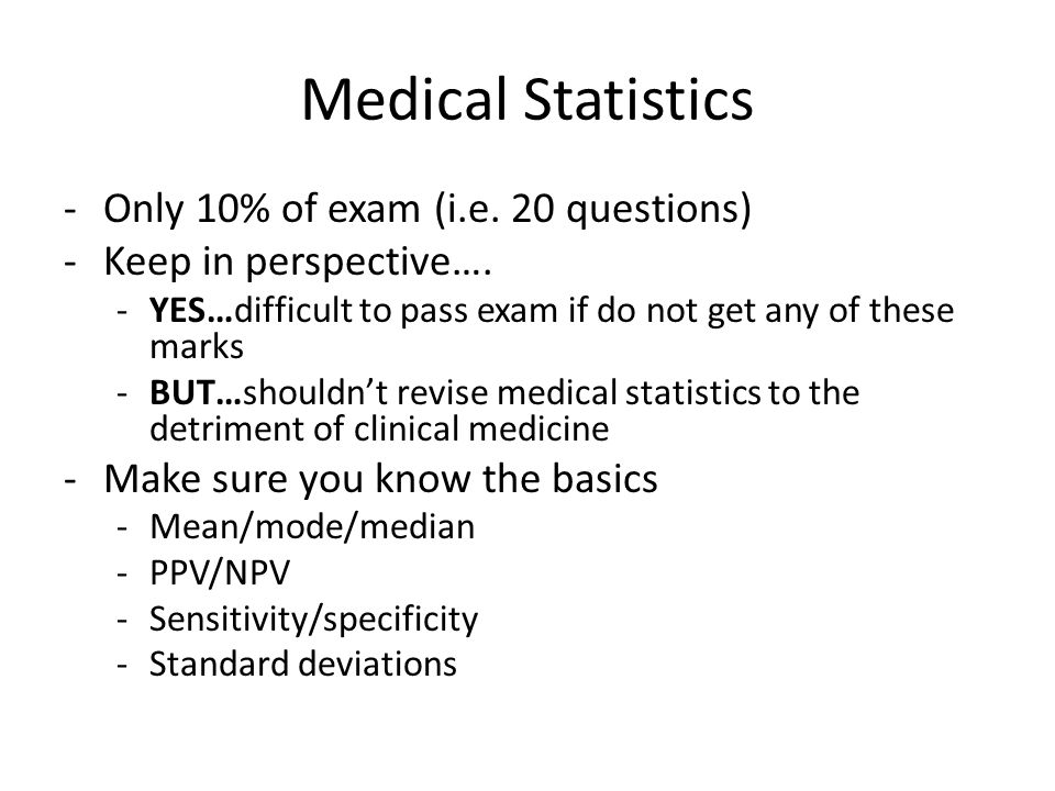 Medical Statistics Only 10% of exam (i.e. 20 questions)