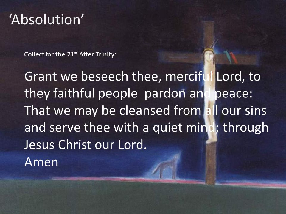 'Absolution' Collect for the 21st After Trinity: Grant we beseech thee, merciful Lord, to they faithful people pardon and peace: