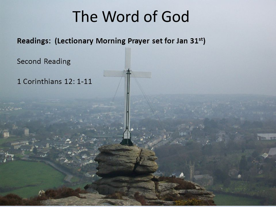 The Word of God Readings: (Lectionary Morning Prayer set for Jan 31st) Second Reading 1 Corinthians 12: 1-11