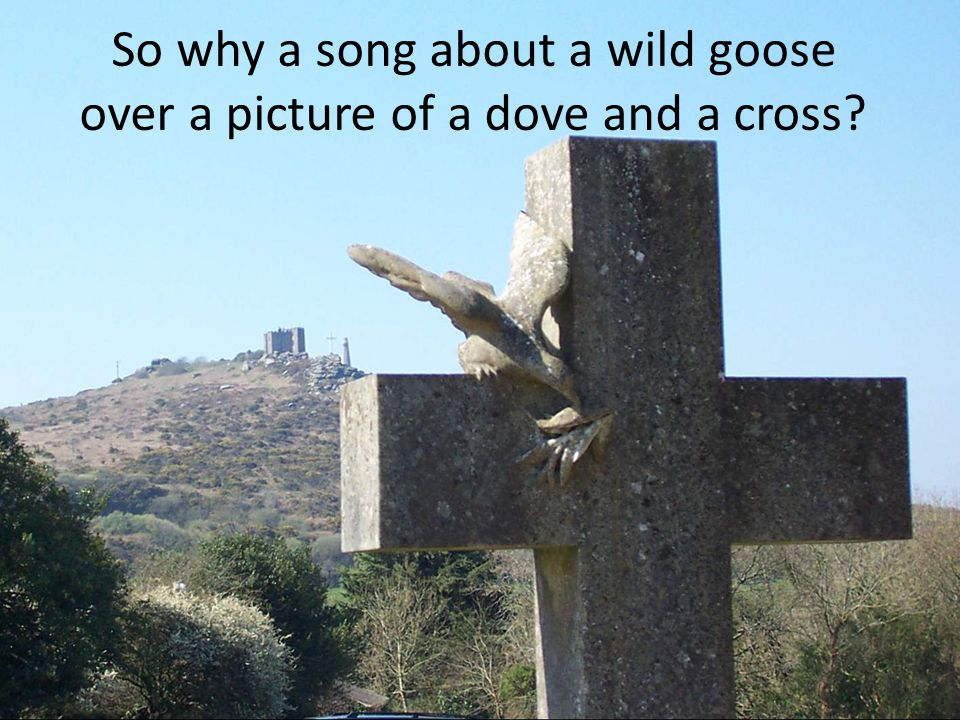 So why a song about a wild goose over a picture of a dove and a cross