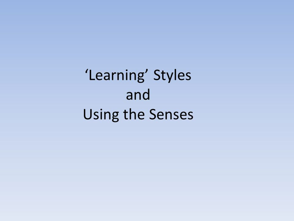 'Learning' Styles and Using the Senses