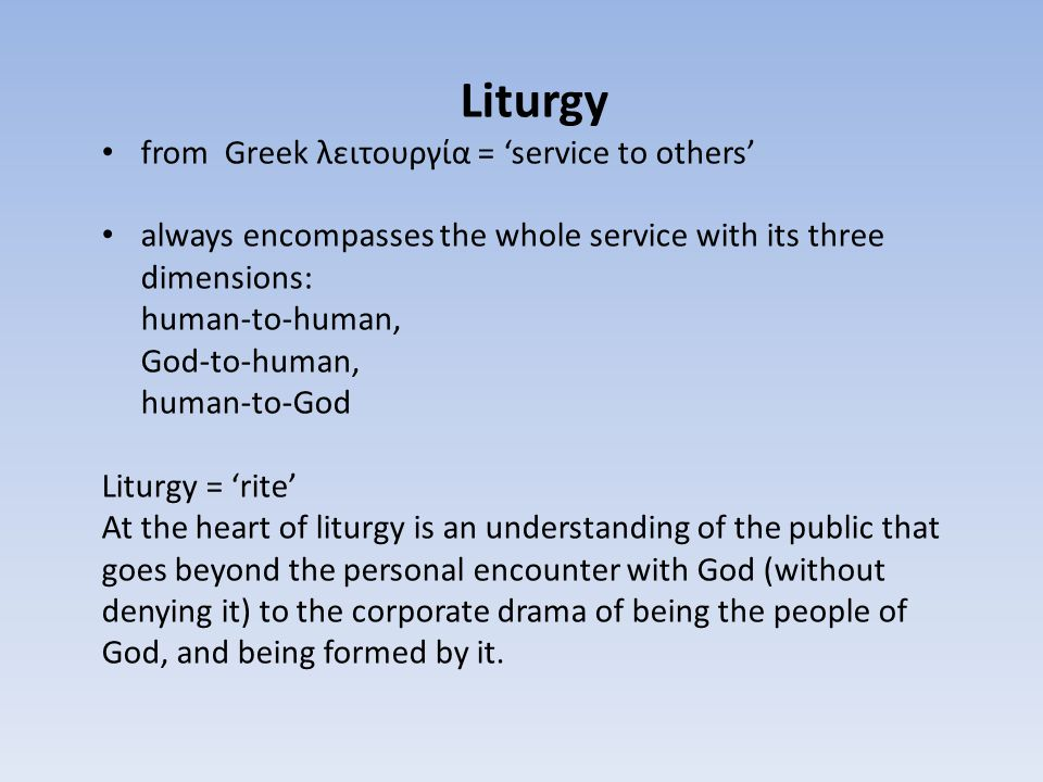 Liturgy from Greek λειτουργία = 'service to others'