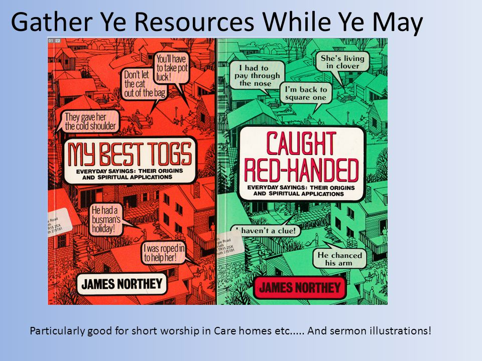 Gather Ye Resources While Ye May