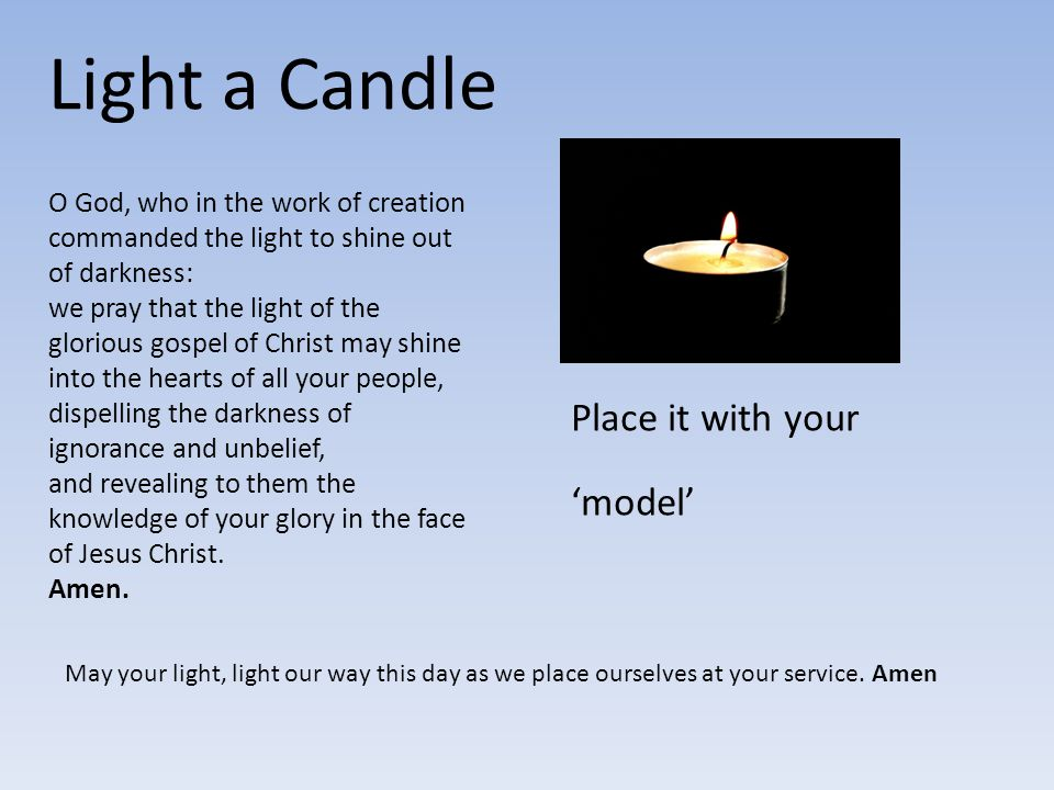 Light a Candle Place it with your 'model'