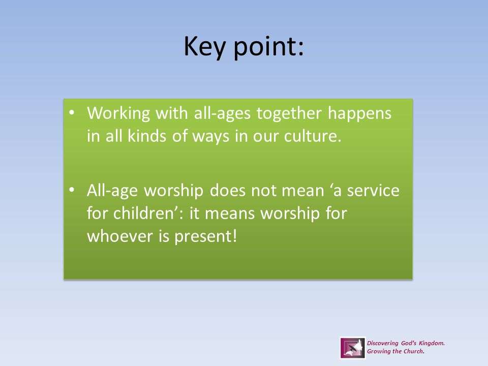 Key point: Working with all-ages together happens in all kinds of ways in our culture.