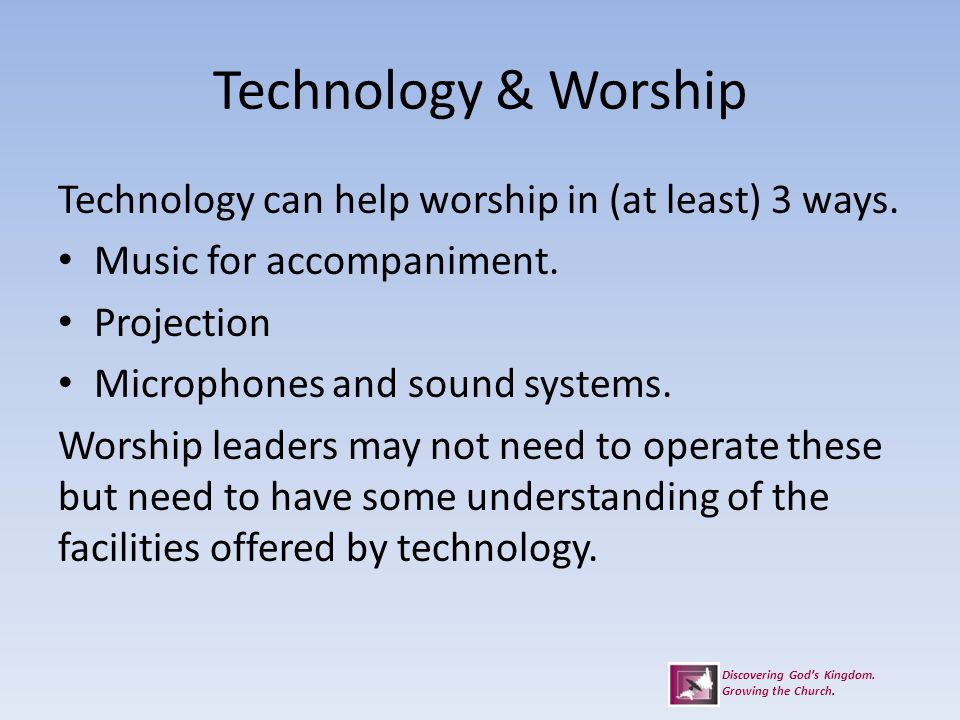 Technology & Worship Technology can help worship in (at least) 3 ways.