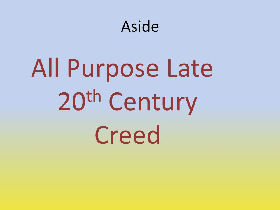 All Purpose Late 20th Century Creed