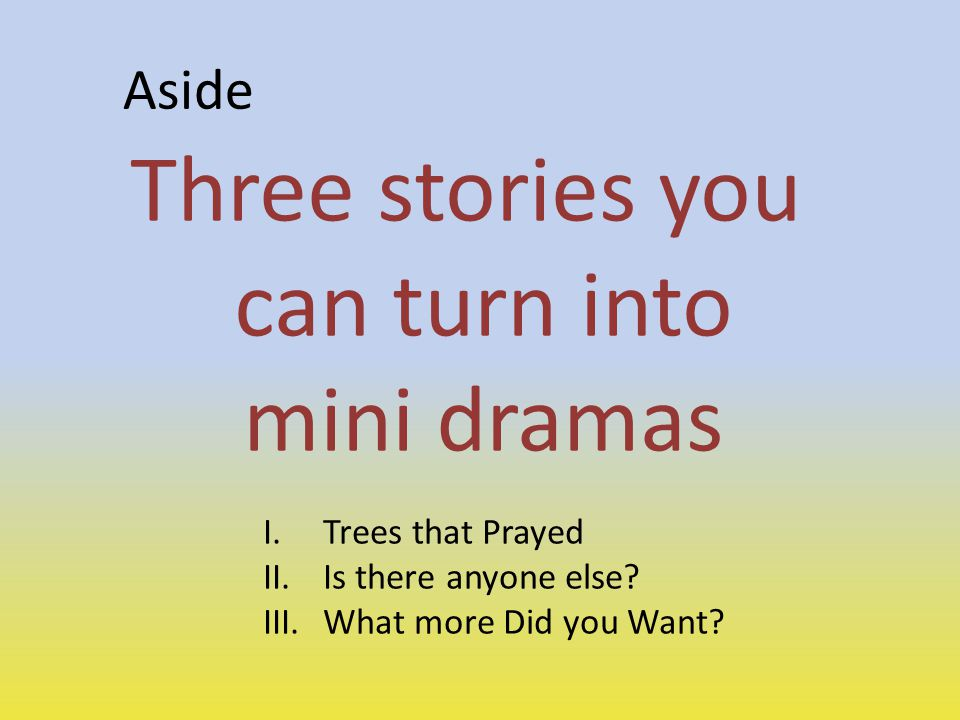 Three stories you can turn into mini dramas